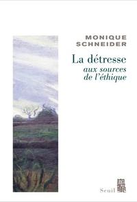 Monique Schneider - La détresse, aux sources de l'éthique.