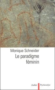 Monique Schneider - Le paradigme féminin.