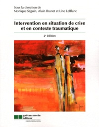 Monique Séguin et Alain Brunet - Intervention en situation de crise et en contexte traumatique.