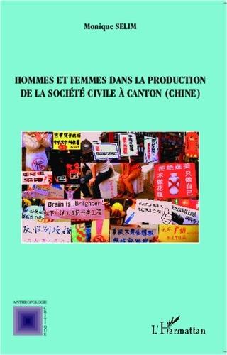 Monique Sélim - Hommes et femmes dans la production de la société civile à Canton (Chine).
