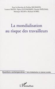 Monique Sélim et Pépita Ouldahmed - La mondialisation au risque des travailleurs.
