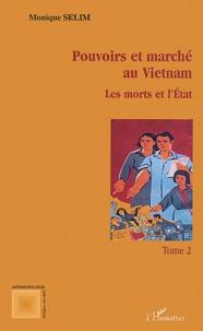 Monique Sélim - Pouvoirs et marché au Vietnam. - Tome 2, Les morts et l'Etat.