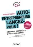 Monique Sentey - Auto-entrepreneurs, lancez-vous ! - S'informer, se protéger et piloter son activité.