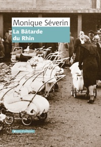 Monique Severin - La bâtarde du Rhin.