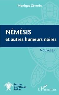 Monique Séverin - Némésis et autres humeurs noires.