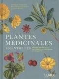 Monique Simmonds et Melanie-Jayne Howes - Plantes médicinales essentielles - Des pharmacopées occidentale, chinoise et indienne.