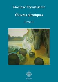 Monique Thomassettie - Oeuvres plastiques - Livre 1.