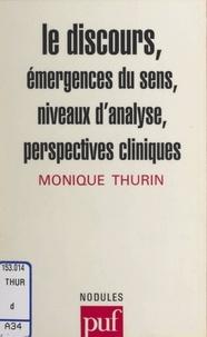 Monique Thurin et Daniel Daniel Widlöcher - Le discours - Émergences du sens, niveaux d'analyse, perspectives cliniques.