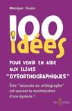 Monique Touzin - 100 idées pour venir en aide aux élèves dysorthographiques - Être « mauvais en orthographe » est souvent la manifestation d'une dyslexie !.