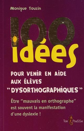 """Monique Touzin - 100 idées pour venir en aide aux enfants """"dysorthographiques""""."""