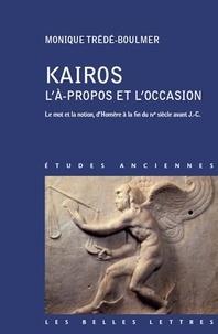 Monique Trédé-Boulmer - Kairos - L'à-propos et l'occasion (le mot et la notion, d'Homère à la fin du IVe siècle avant J.-C.).