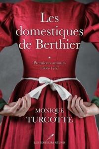 Monique Turcotte - Les domestiques de Berthier Tome 1 : Premieres amours - 1766-1767.