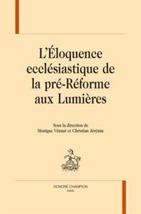 Monique Vénuat et Christian Jérémie - L'Eloquence ecclésiastique de la pré-Réforme aux Lumières.