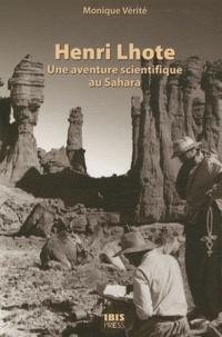 Monique Vérité - Henri Lhote - Une aventure scientifique au Sahara.