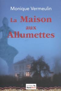 Monique Vermeulin - La maison aux allumettes.
