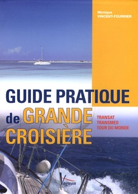 Guide pratique de grande croisière- Transat, transmed, tour du monde - Monique Vincent-Fourrier | Showmesound.org