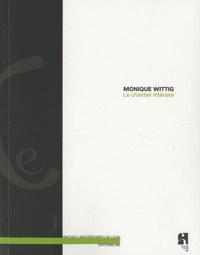 Monique Wittig - Le chantier littéraire.