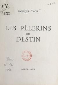 Monique Yvon - Les pèlerins du destin.