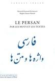 Monireh Kianvach-Kechavarzi et Brigitte Simon-Hamidi - Le persan par les mots et les textes.