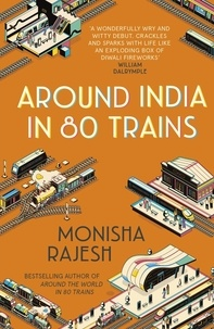 Monisha Rajesh - Around India in 80 Trains.
