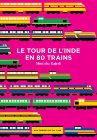 Monisha Rajesh - Le tour de l'Inde en 80 trains.