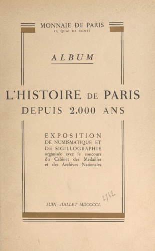 L'histoire de Paris depuis 2000 ans. Album de l'exposition de numismatique et de sigillographie, juin-juillet 1950