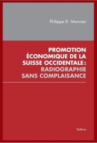 Monnier Philippe - Promotion économique de la Suisse occidentale - Radiographie sans complaisance.