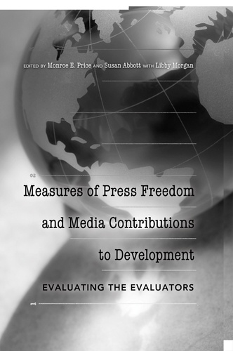 Monroe e. Price et Susan Abbott - Measures of Press Freedom and Media Contributions to Development - Evaluating the Evaluators.