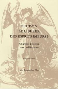 Monseigneur Tournyol du Clos - Peut-on se libérer des esprits impurs ? - Un guide pratique vers la délivrance.