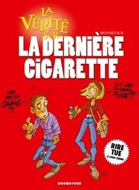 Monsieur B - La vérité sur la dernière cigarette.