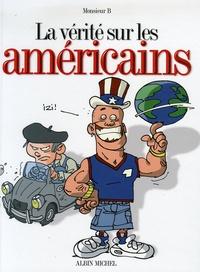 Monsieur B - La vérité sur les américains.
