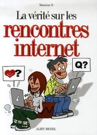 Monsieur B - La vérité sur les rencontres Internet.