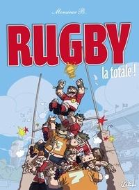 Monsieur B - Rugby la totale !.
