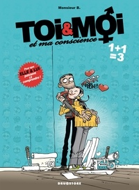Monsieur B - Toi & Moi et ma conscience Tome 3 : 1+1=3.