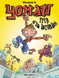 Monsieur B - Yoman tome 1 : Trop d'la bombe.