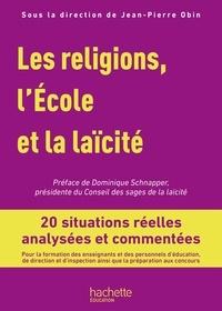 Jean-Pierre Obin et Monsieur Jean-Louis Bruley - Profession enseignant - Les Religions, l'École et la laïcité - PDF Web - Ed. 2019 - 20 situations réelles analysées et commentées.