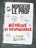Monsieur le Prof - #éthique et responsable.