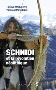 Monsieur Thibaud MARCHAND et Madame Vanessa HAUSSENER - Schnidi et la révolution néolithique.