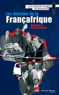 Monsieur X et Patrick Pesnot - Les dessous de la Françafrique - Les dossiers secrets de Monsieur X.