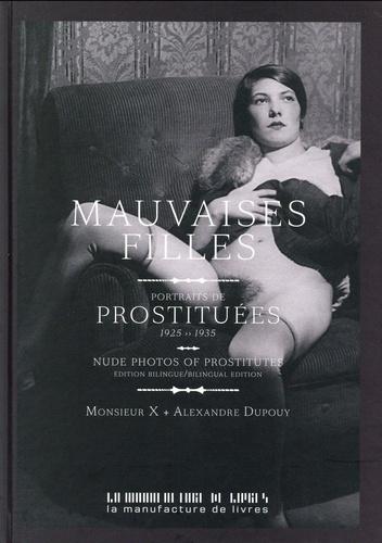 Monsieur X et Alexandre Dupouy - Mauvaises filles - Portraits de prostituées 1925-1935.