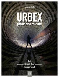MonsieurKurtis - Urbex patrimoine mondial - Roof Ground Floor Underground.