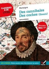 Montaigne - Des cannibales, Des coches (Essais) (Bac 2021) - suivi du parcours « Notre monde vient d'en découvrir un autre ».