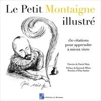 Montaigne michel De et Kenneth White - Le Petit Montaigne illustré - Volume 2, 150 citations pour apprendre à mieux vivre.