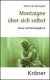 Montaigne über sich selbst - Essais und Reisetagebuch.