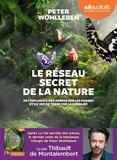 Montalembert thibault De et Peter Wohlleben - Le Réseau secret de la nature - De l'influence des arbres sur les nuages et du ver de terre sur le s - Livre audio 1 CD MP3.
