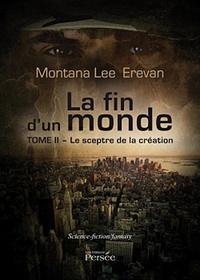 Montana Lee Erevan - La fin d'un monde Tome 2 : Le sceptre de la création.