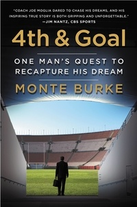 Monte Burke - 4th and Goal - One Man's Quest to Recapture His Dream.