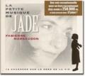 Fabienne Marsaudon - la petite musique de Jade - 12 chansons sur le sens de la vie. 1 CD audio