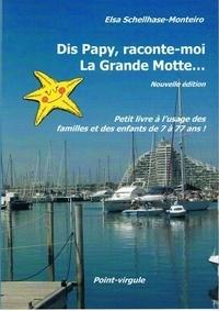 Monteiro Schellhase - Dis Papy, raconte-moi La Grande Motte.