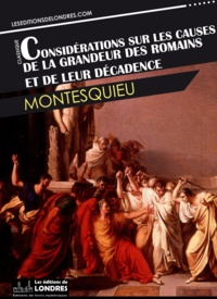 Montesquieu - Considérations sur les causes de la grandeur des Romains et de leur décadence.